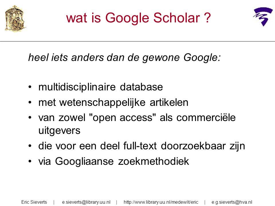 wat is Google Scholar ? heel iets anders dan de gewone Google: multidisciplinaire database met wetenschappelijke artikelen van zowel