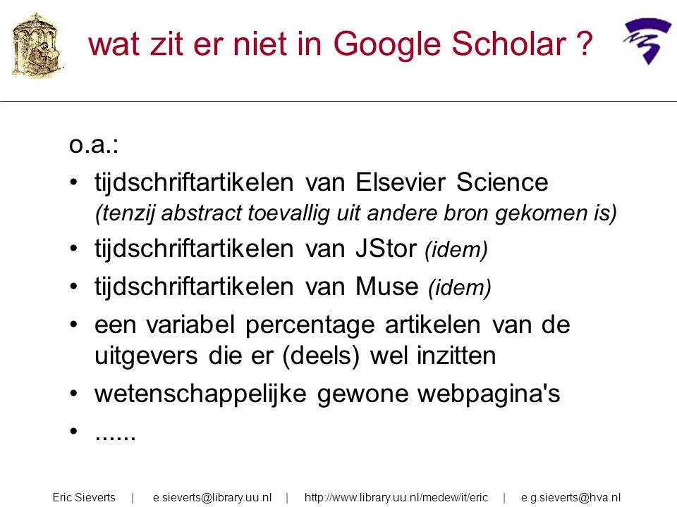 wat zit er niet in Google Scholar ? o.a.: tijdschriftartikelen van Elsevier Science (tenzij abstract toevallig uit andere bron gekomen is) tijdschrift