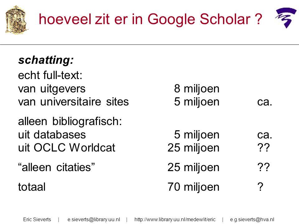 schatting: echt full-text: van uitgevers 8 miljoen van universitaire sites 5 miljoenca. alleen bibliografisch: uit databases 5 miljoenca. uit OCLC Wor