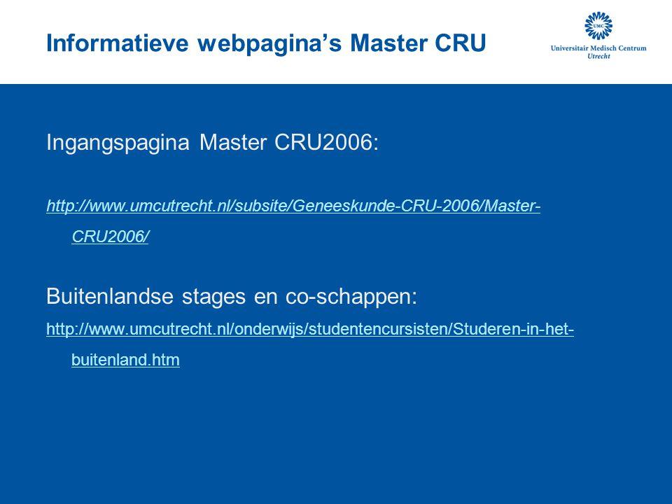 Informatieve webpagina's Master CRU Ingangspagina Master CRU2006: http://www.umcutrecht.nl/subsite/Geneeskunde-CRU-2006/Master- CRU2006/ Buitenlandse