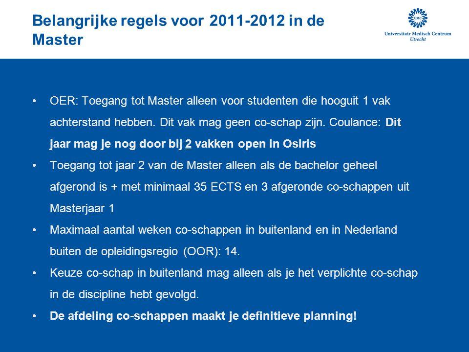 Belangrijke regels voor 2011-2012 in de Master OER: Toegang tot Master alleen voor studenten die hooguit 1 vak achterstand hebben. Dit vak mag geen co