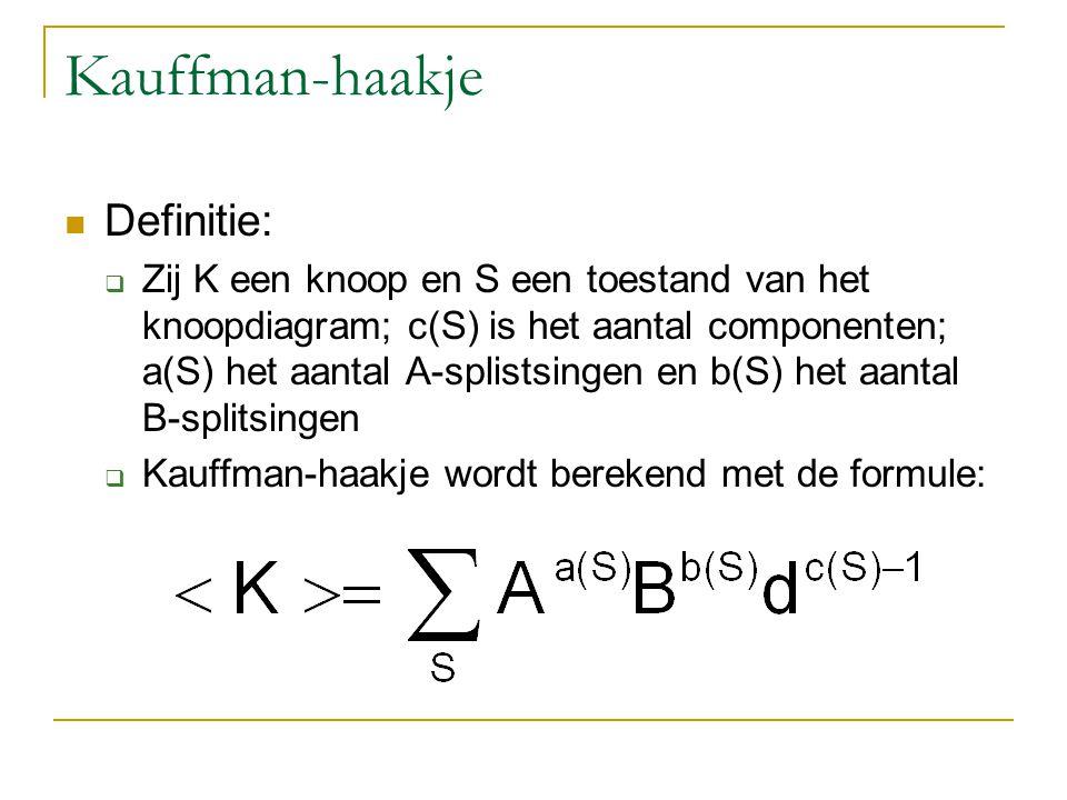 Kauffman-haakje Definitie:  Zij K een knoop en S een toestand van het knoopdiagram; c(S) is het aantal componenten; a(S) het aantal A-splistsingen en