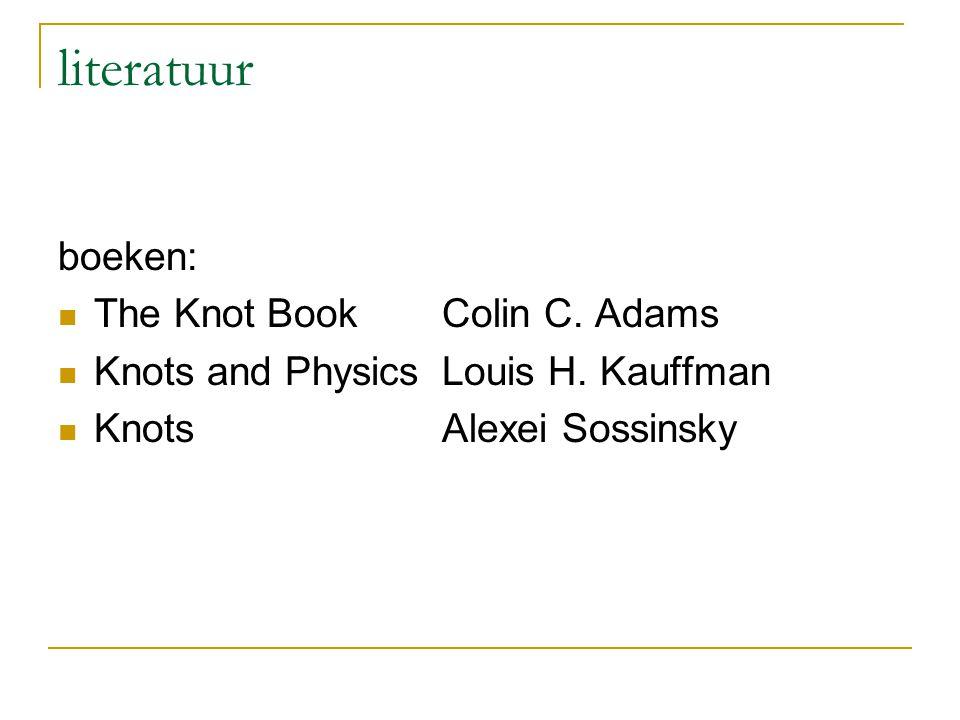literatuur boeken: The Knot BookColin C. Adams Knots and PhysicsLouis H. Kauffman KnotsAlexei Sossinsky