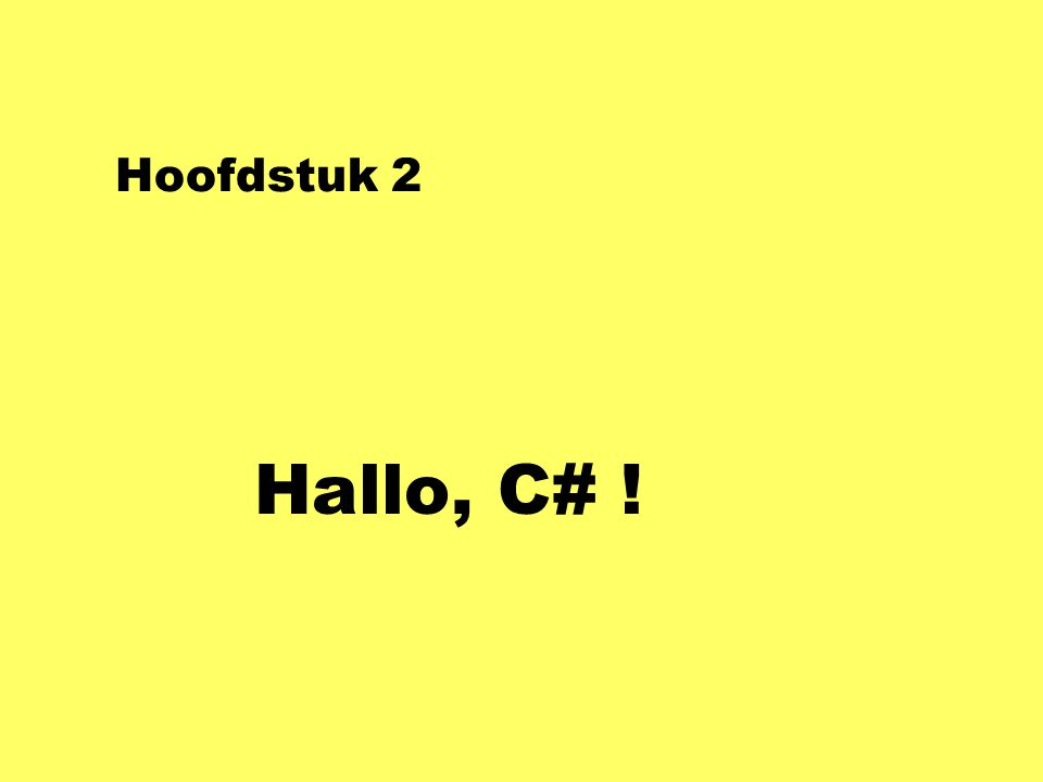 Game-applicatie class HalloWin3 { static void Main() { HalloForm scherm; scherm = new HalloForm(); Application.Run(scherm); } class HalloForm : Form { public HalloForm() { this.Text = Hallo ; this.Paint += this.teken; } void teken(object o, P aint E vent A rgs p) { p.Graphics.DrawString( … ); } using System.Windows.Forms; class HalloGame4 { static void Main() { HalloGame spel; spel = new HalloGame(); } class HalloGame : Game { public HalloGame() { } using Microsoft.XNA.Framework; spel.Run(); this.Window.Title = Hallo ; override void Draw(G ame T ime t) { }