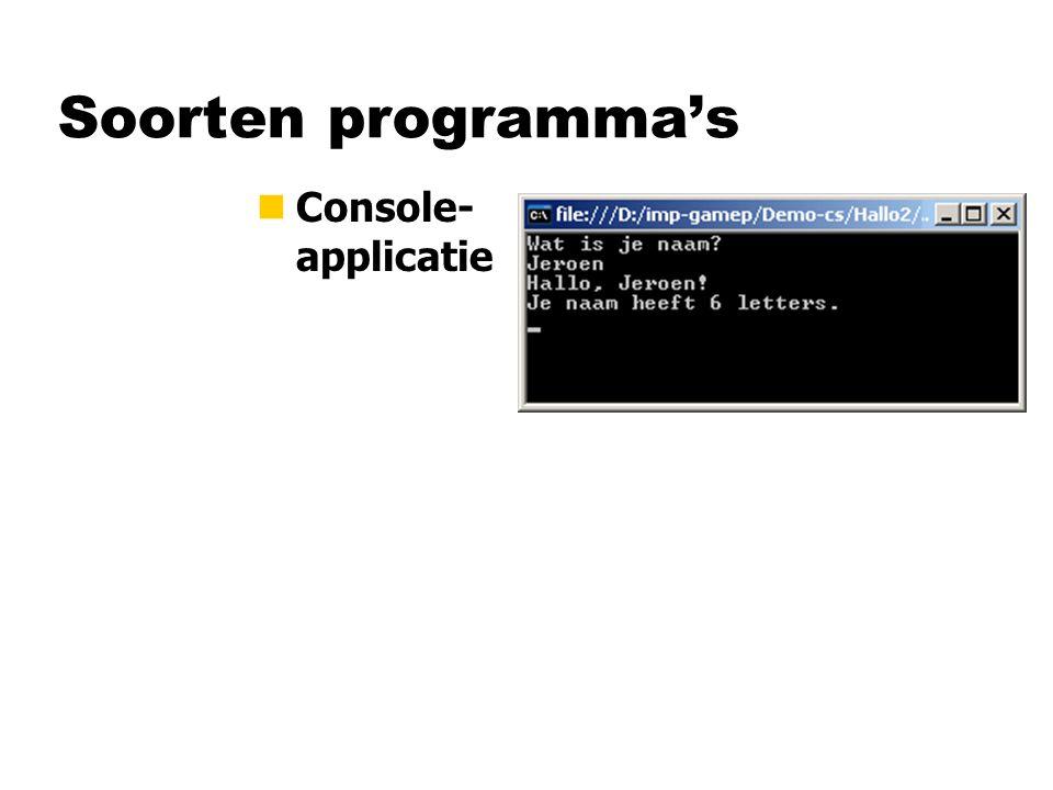Soorten programma's nConsole- applicatie nWindows- applicatie