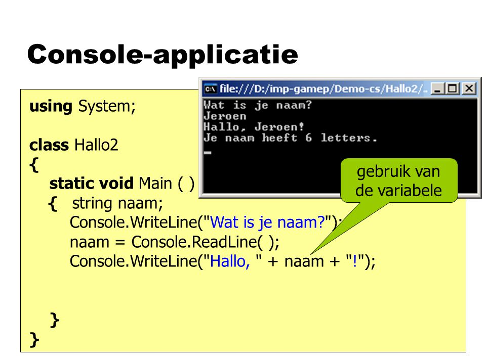 Console-applicatie using System; class Hallo2 { static void Main ( ) { string naam; Console.WriteLine(