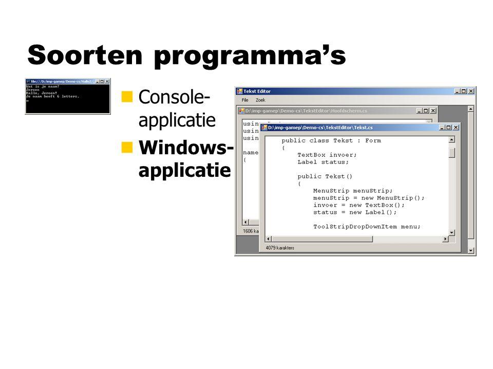 Console-applicatie using System; class Hallo2 { static void Main ( ) { string naam; Console.WriteLine( Wat is je naam? ); naam = Console.ReadLine( ); Console.WriteLine( Hallo, + naam + ! ); } gebruik van de variabele