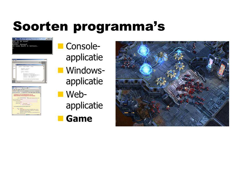Soorten programma's nConsole- applicatie nWindows- applicatie nWeb- applicatie nGame nApplet