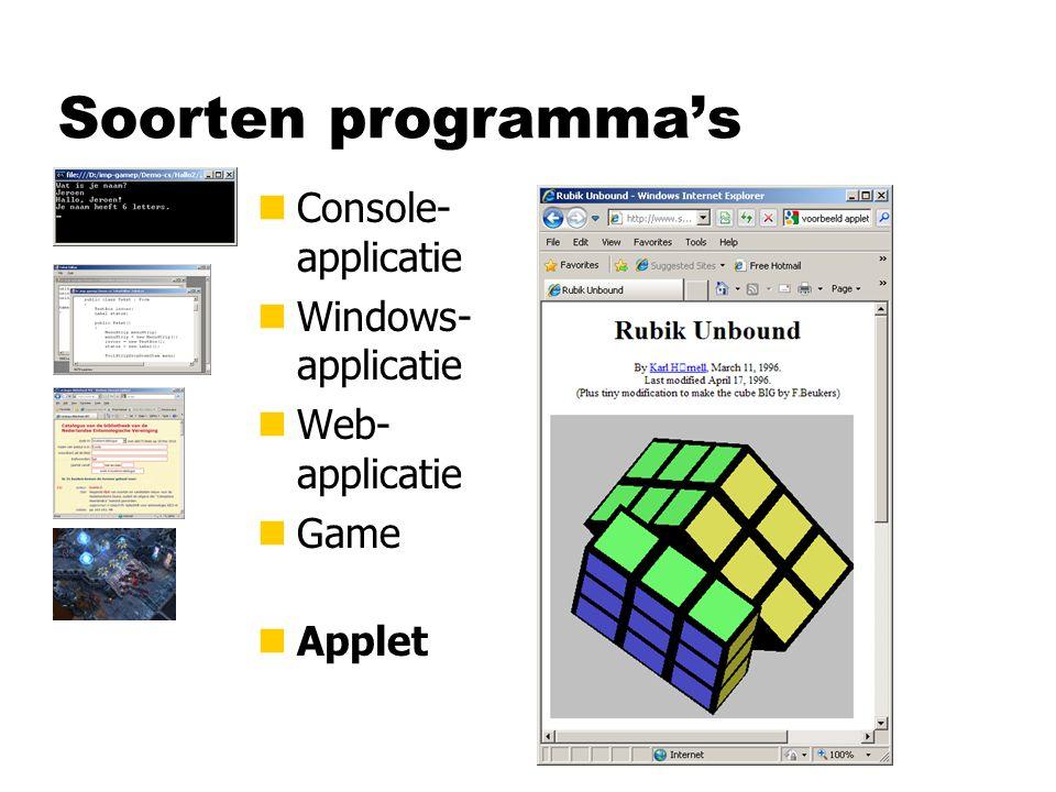 Soorten programma's nConsole- applicatie nWindows- applicatie nWeb- applicatie nGame nApplet nApp