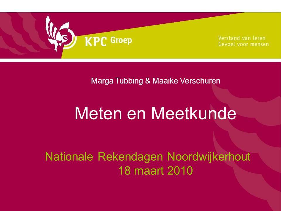 Meten en Meetkunde Nationale Rekendagen Noordwijkerhout 18 maart 2010 Marga Tubbing & Maaike Verschuren