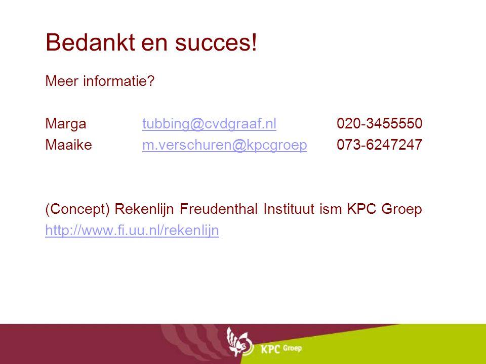 Bedankt en succes! Meer informatie? Margatubbing@cvdgraaf.nl020-3455550tubbing@cvdgraaf.nl Maaikem.verschuren@kpcgroep073-6247247m.verschuren@kpcgroep