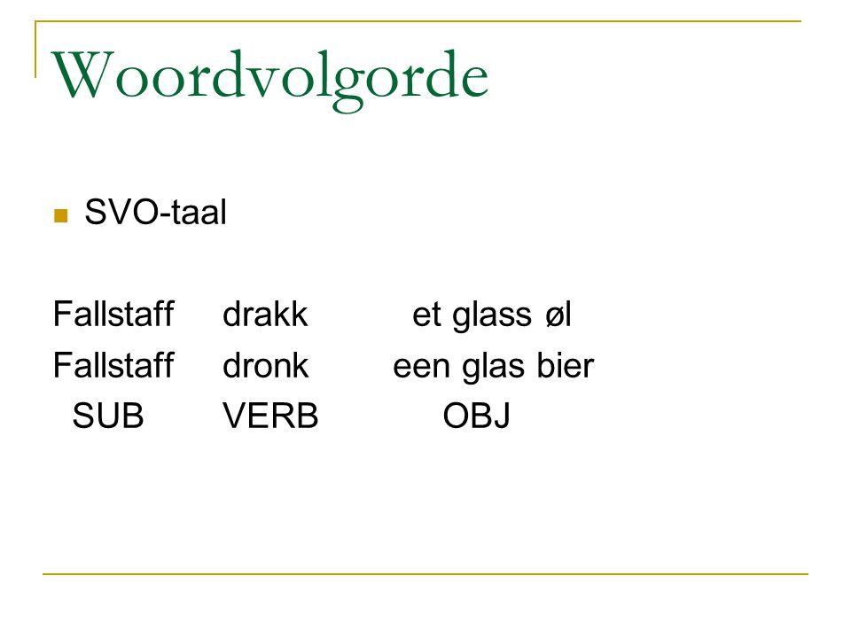 Woordvolgorde SVO-taal Fallstaff drakk et glass øl Fallstaffdronkeen glas bier SUB VERB OBJ