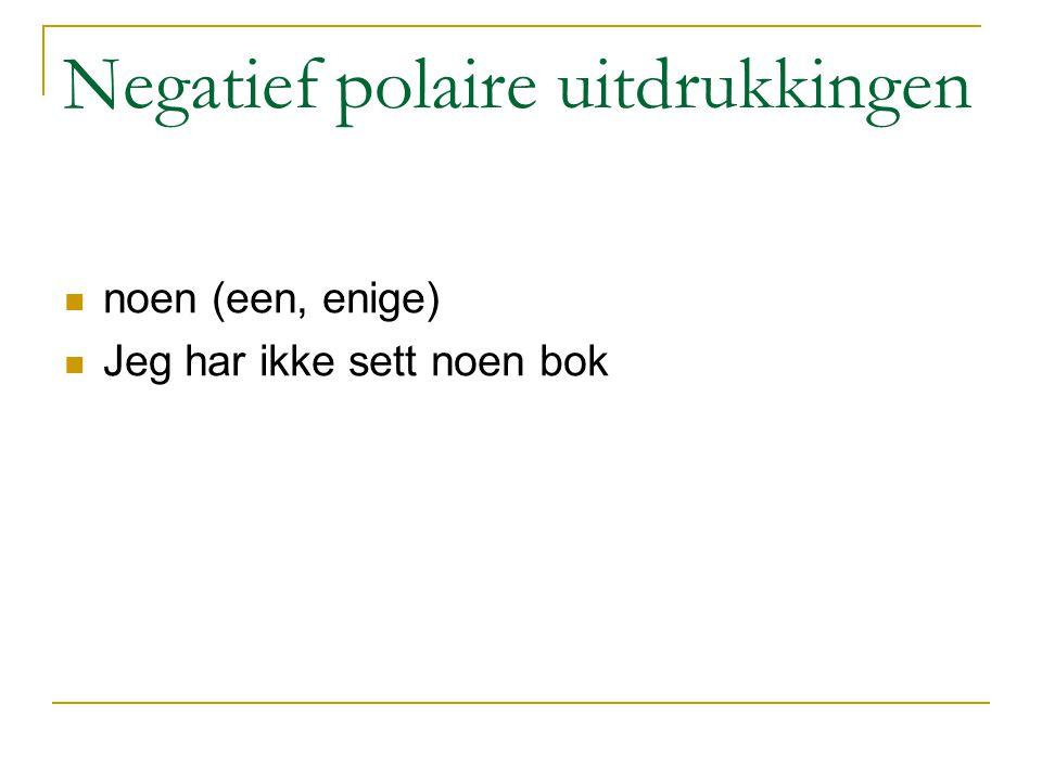 Negatief polaire uitdrukkingen noen (een, enige) Jeg har ikke sett noen bok