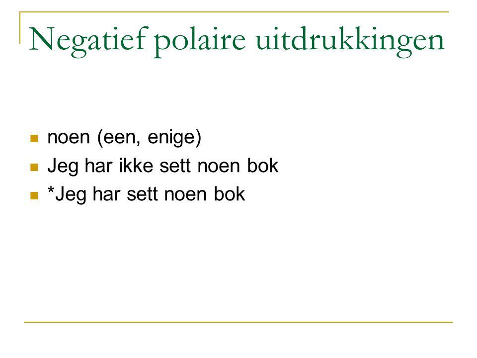 Negatief polaire uitdrukkingen noen (een, enige) Jeg har ikke sett noen bok *Jeg har sett noen bok