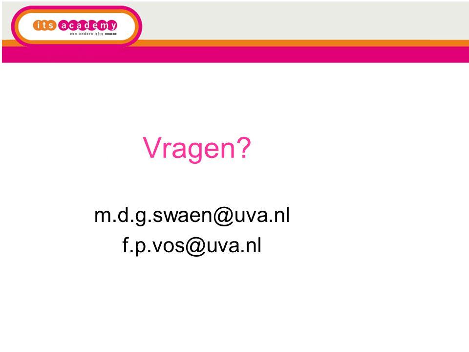 Vragen? m.d.g.swaen@uva.nl f.p.vos@uva.nl