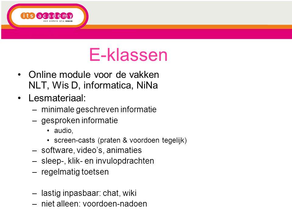 E-klassen Online module voor de vakken NLT, Wis D, informatica, NiNa Lesmateriaal: –minimale geschreven informatie –gesproken informatie audio, screen