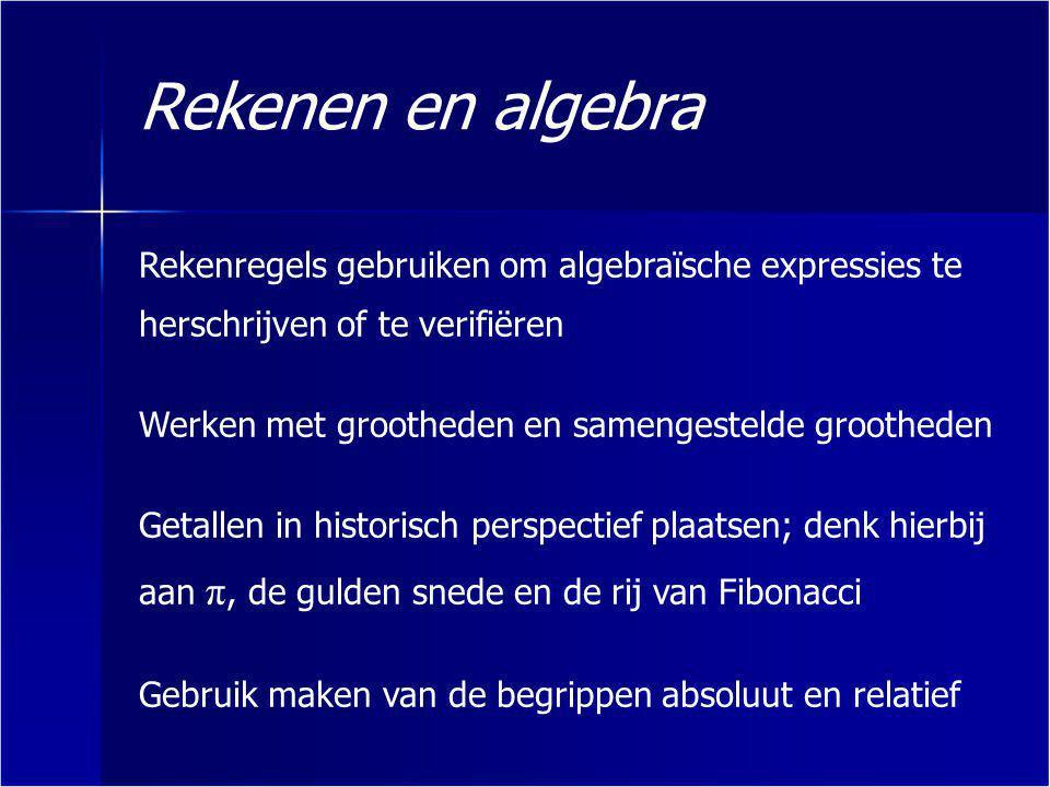 Rekenen en algebra Rekenregels gebruiken om algebraïsche expressies te herschrijven of te verifiëren Werken met grootheden en samengestelde grootheden