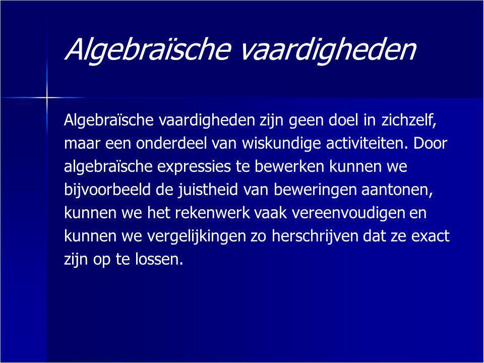 Algebraïsche vaardigheden Specifieke algebraïsche vaardigheden: Hierbij gaat het om parate kennis en het vlot kunnen toepassen van de bijbehorende vaardigheden op de voorkomende algebraïsche expressies.