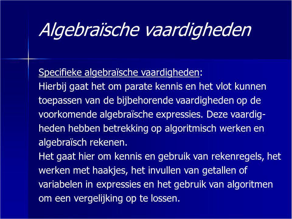 Algebraïsche vaardigheden Algemene algebraïsche vaardigheden: Hierbij spelen aspecten als aanpak, globale strategie, het herkennen van structuren en methoden, en doelgericht- heid een rol.