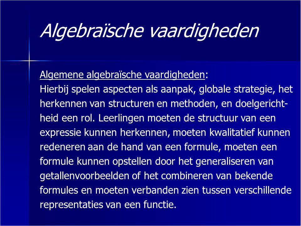 Algebraïsche vaardigheden Specifieke vaardigheden zijn de vaardigheden waarvan verwacht wordt dat de kandidaat deze snel en geroutineerd kan uitvoeren, terwijl voor de algemene vaardigheden de kandidaat in staat moet zijn met inzicht en vooruit denkend te werken.
