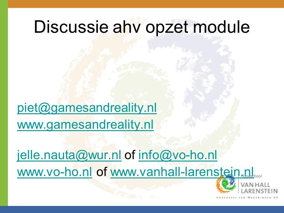 Discussie ahv opzet module piet@gamesandreality.nl www.gamesandreality.nl jelle.nauta@wur.nljelle.nauta@wur.nl of info@vo-ho.nlinfo@vo-ho.nl www.vo-ho