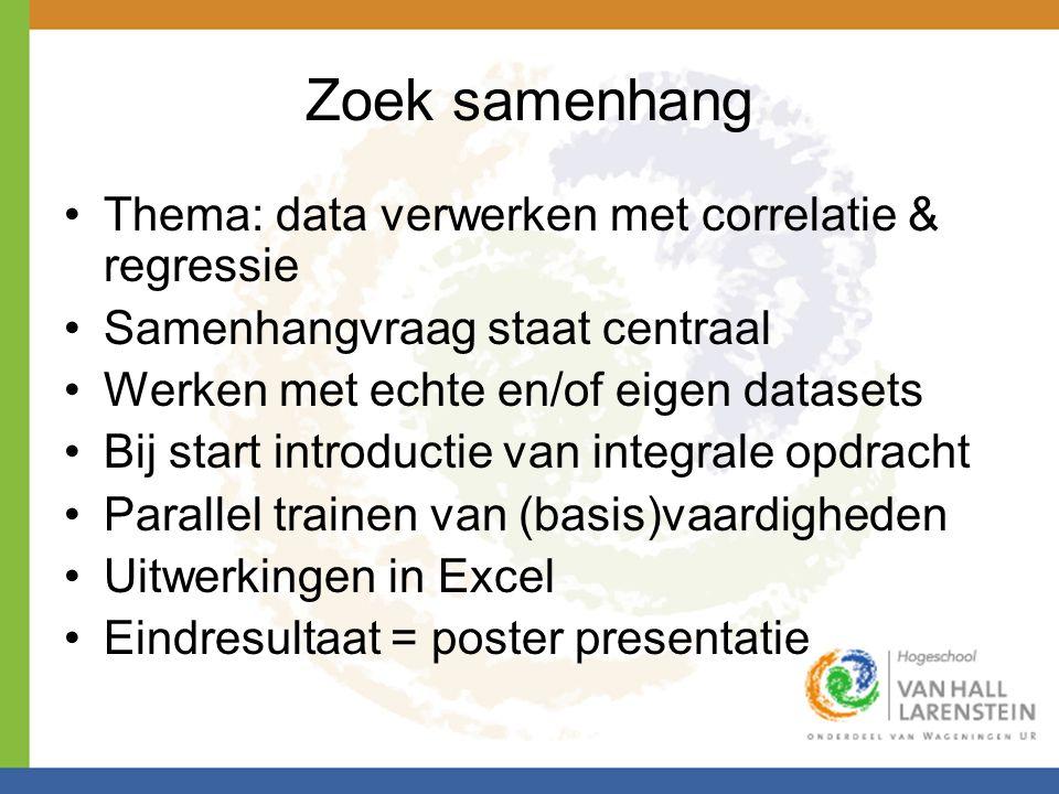 Zoek samenhang Thema: data verwerken met correlatie & regressie Samenhangvraag staat centraal Werken met echte en/of eigen datasets Bij start introduc
