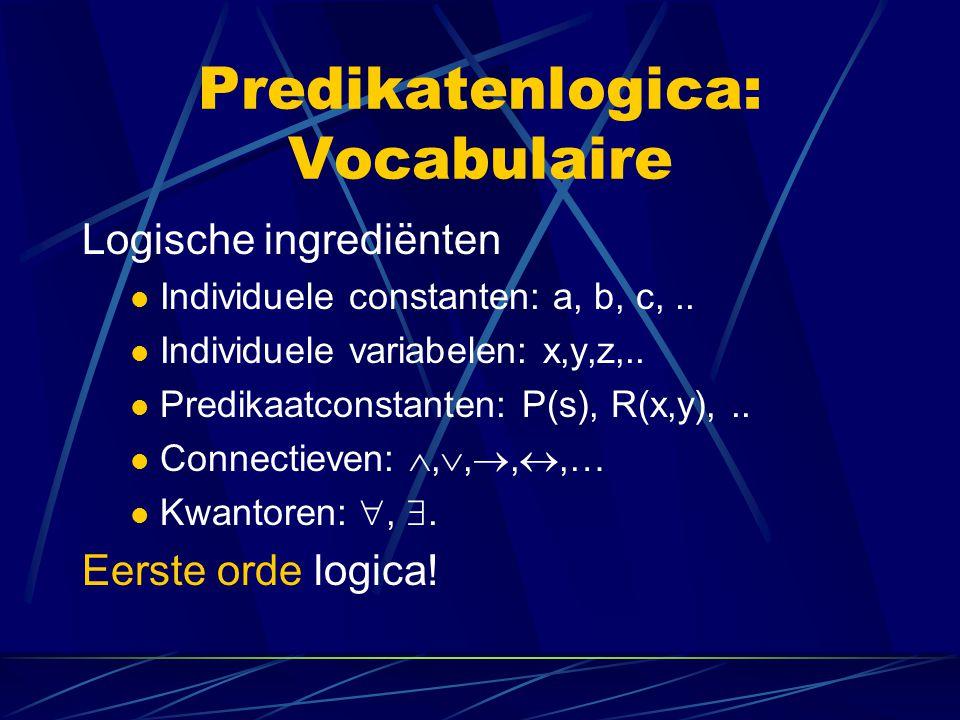 Predikatenlogica: Eerste orde Eerste-orde predikatenlogica: Alleen variabelen en kwantificatie over variabelen voor individuen (Dus niet  X X(j) ) Predikaten kunnen alleen worden toegepast op variabelen en individuele constanten, niet op andere predikaten (Dus niet C(P) )