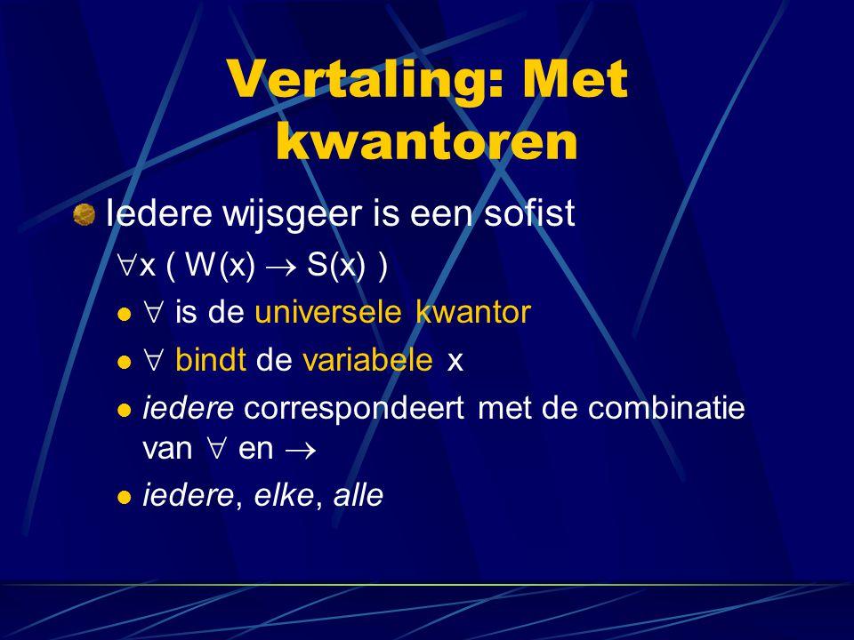 Vertaling: Met kwantoren Plato las een boek  x ( B(x)  L(p,x) )  is de existentiële kwantor een correspondeert met de combinatie van  en  een, tenminste één, sommige Enkelvoud/meervoud: onvertaald