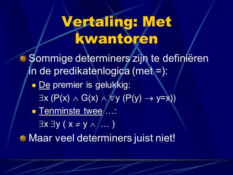 Vertaling: Bereiksambiguïteit Iedere filosoof spreekt één taal  x ( F(x)   !y ( T(y)  S(x,y) ))  !y ( T(y)   x ( F(x)  S(x,y) )) (  .