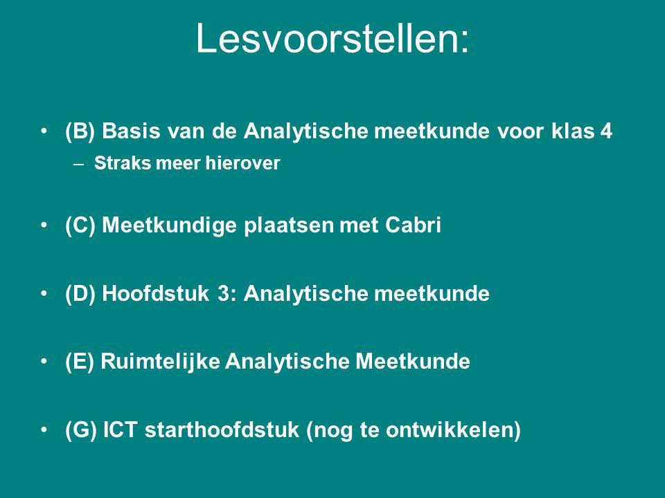 Lesvoorstellen: (B) Basis van de Analytische meetkunde voor klas 4 –Straks meer hierover (C) Meetkundige plaatsen met Cabri (D) Hoofdstuk 3: Analytisc