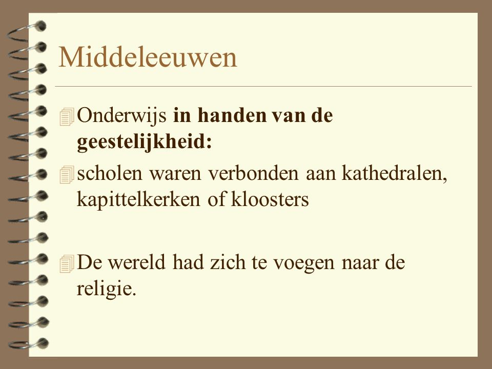 Opvoeding en secularisatie 4 Middeleeuwen 4 Renaissance 4 Verlichting 4 Moderne tijd 4 Anno nu
