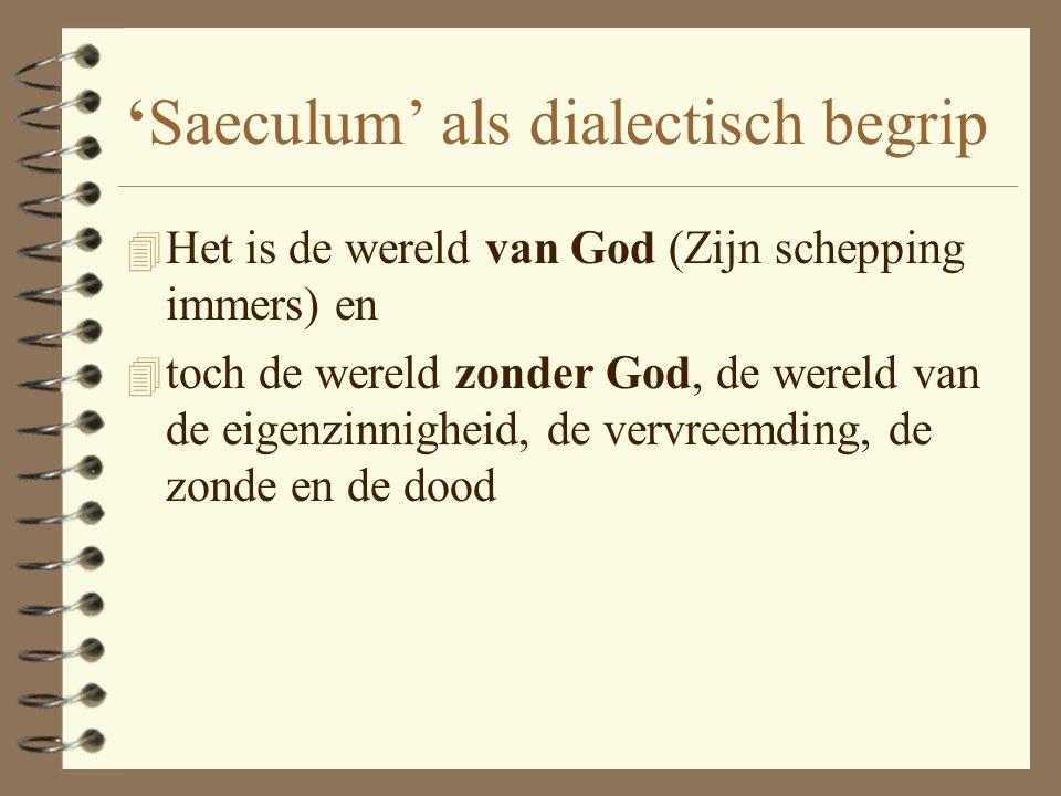 4 Vulgaat: 4 het woord 'saeculum' gebruikt als Latijnse vertaling voor het Griekse 'kosmos' (wereld) of 'aion' (tijdperk) daarbij: spanning tussen: 4