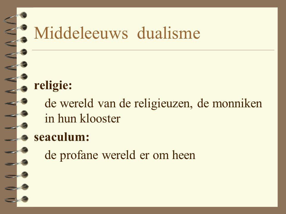 Middeleeuwen tegenstelling tussen: -saeculum en -religio de saecularis en de religiosus