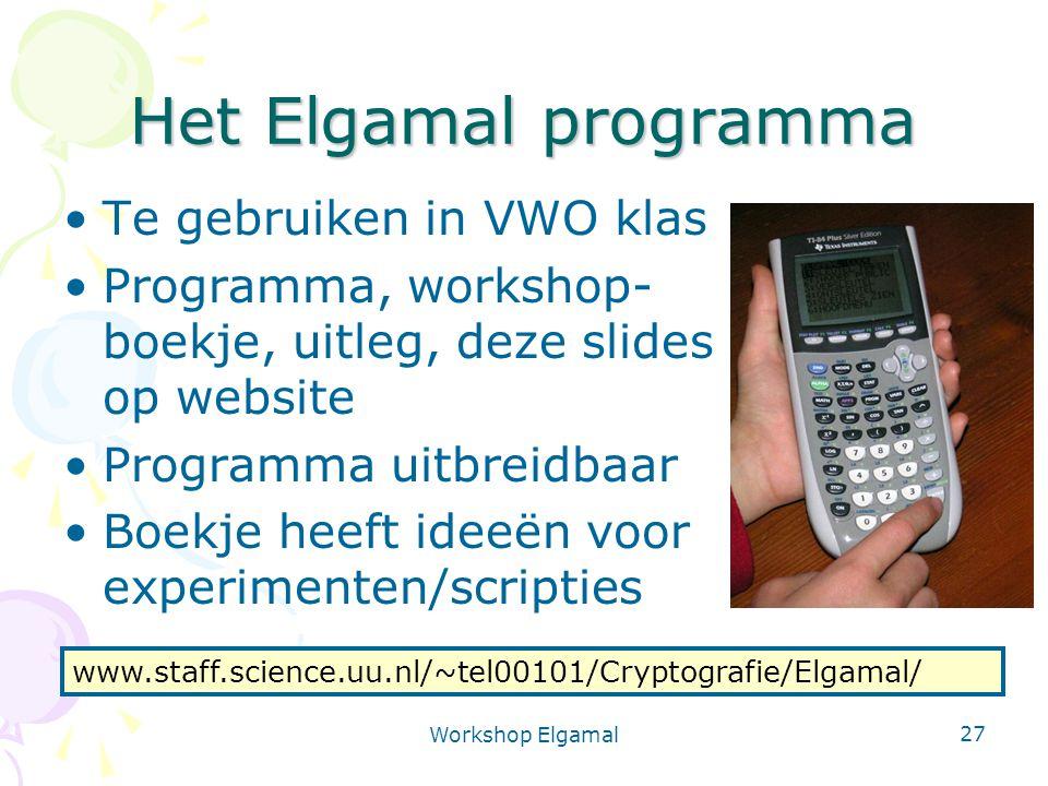 Workshop Elgamal 27 Het Elgamal programma Te gebruiken in VWO klas Programma, workshop- boekje, uitleg, deze slides op website Programma uitbreidbaar Boekje heeft ideeën voor experimenten/scripties www.staff.science.uu.nl/~tel00101/Cryptografie/Elgamal/
