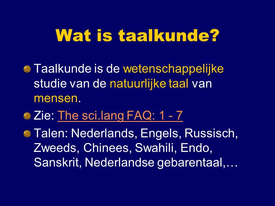 Taal en talen Relatie tussen taal en talen (Nederlands, Engels, Chinees, Swahili, gebarentaal..) Universele grammatica en taaltypologie Taaltypologie: data.