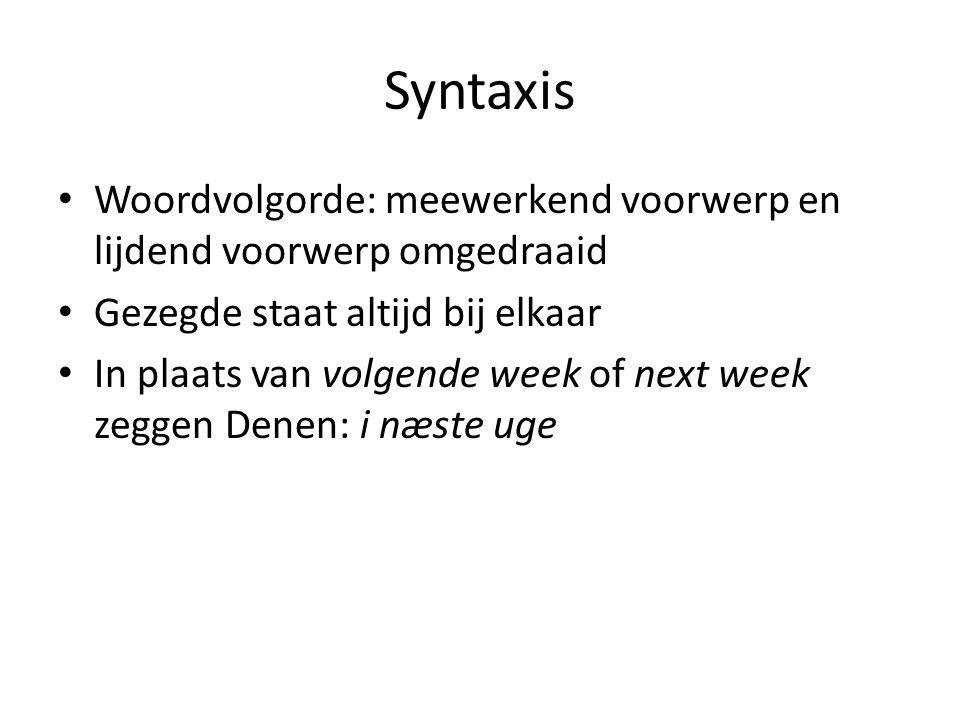 Syntaxis Woordvolgorde: meewerkend voorwerp en lijdend voorwerp omgedraaid Gezegde staat altijd bij elkaar In plaats van volgende week of next week ze