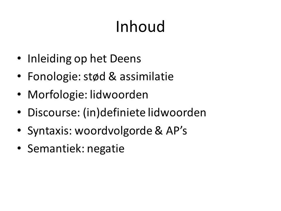Inhoud Inleiding op het Deens Fonologie: stød & assimilatie Morfologie: lidwoorden Discourse: (in)definiete lidwoorden Syntaxis: woordvolgorde & AP's