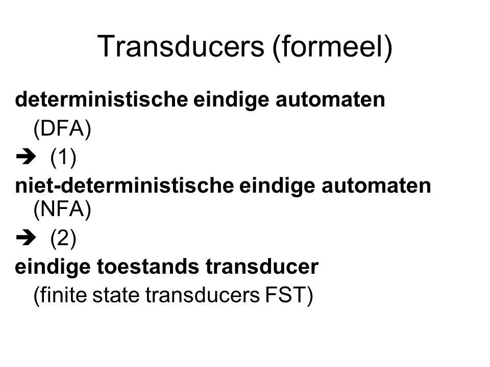 Transducers (formeel) deterministische eindige automaten (DFA)  (1) niet-deterministische eindige automaten (NFA)  (2) eindige toestands transducer