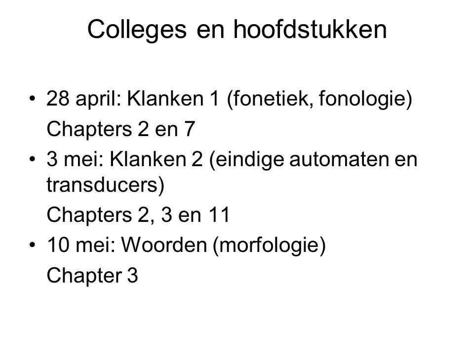 Colleges en hoofdstukken 28 april: Klanken 1 (fonetiek, fonologie) Chapters 2 en 7 3 mei: Klanken 2 (eindige automaten en transducers) Chapters 2, 3 e