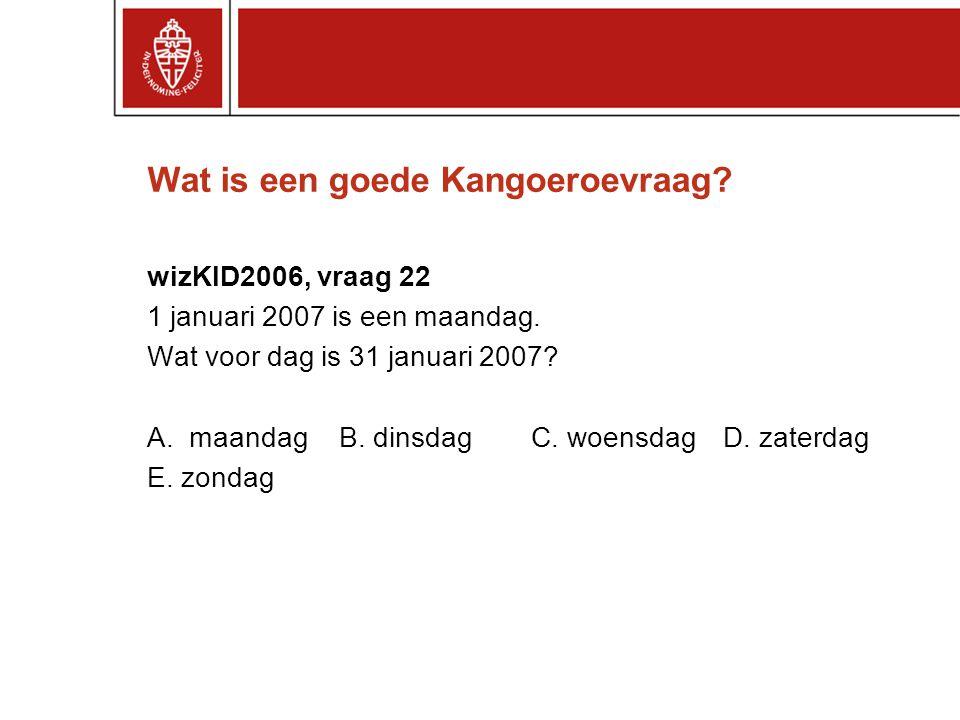 Wat is een goede Kangoeroevraag.wizKID2006, vraag 22 1 januari 2007 is een maandag.