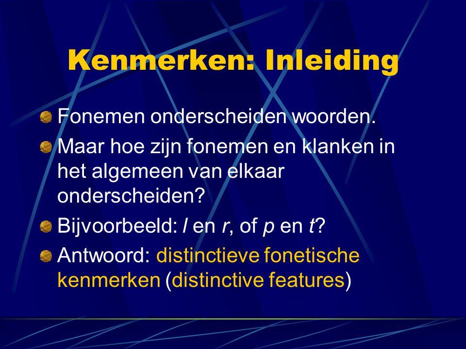 Kenmerken: Inleiding Fonemen onderscheiden woorden. Maar hoe zijn fonemen en klanken in het algemeen van elkaar onderscheiden? Bijvoorbeeld: l en r, o