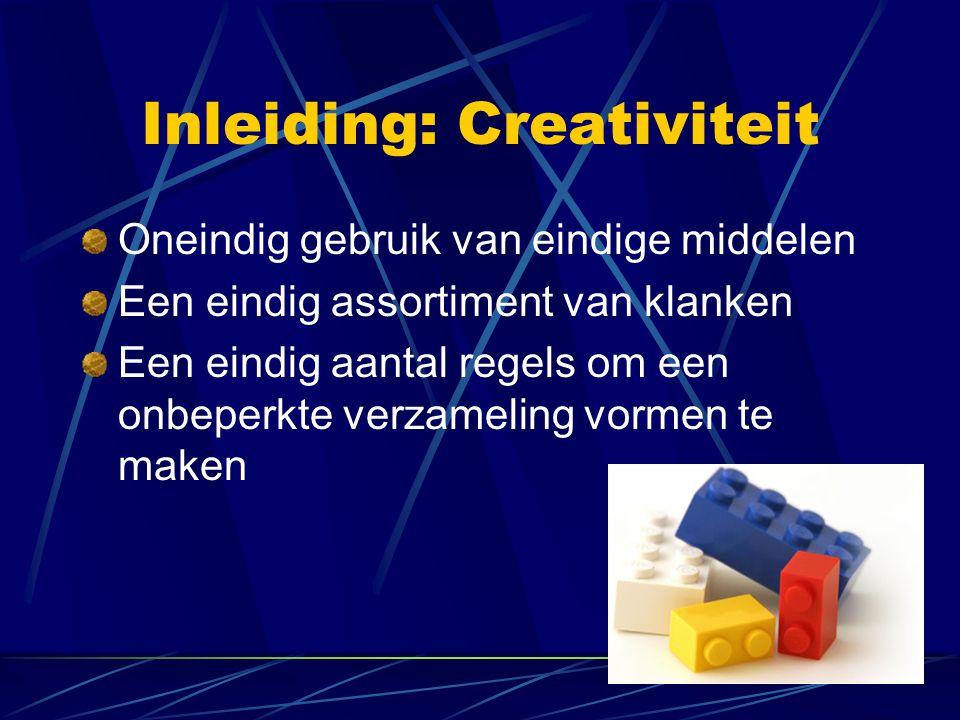 Inleiding: Creativiteit Oneindig gebruik van eindige middelen Een eindig assortiment van klanken Een eindig aantal regels om een onbeperkte verzameling vormen te maken