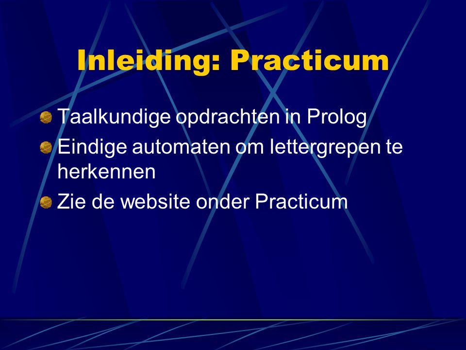 Inleiding: Practicum Taalkundige opdrachten in Prolog Eindige automaten om lettergrepen te herkennen Zie de website onder Practicum