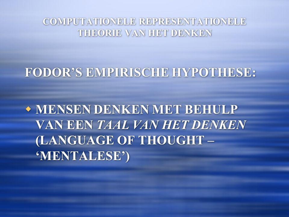 FODOR'S EMPIRISCHE HYPOTHESE:  MENSEN DENKEN MET BEHULP VAN EEN TAAL VAN HET DENKEN (LANGUAGE OF THOUGHT – 'MENTALESE') FODOR'S EMPIRISCHE HYPOTHESE:  MENSEN DENKEN MET BEHULP VAN EEN TAAL VAN HET DENKEN (LANGUAGE OF THOUGHT – 'MENTALESE')