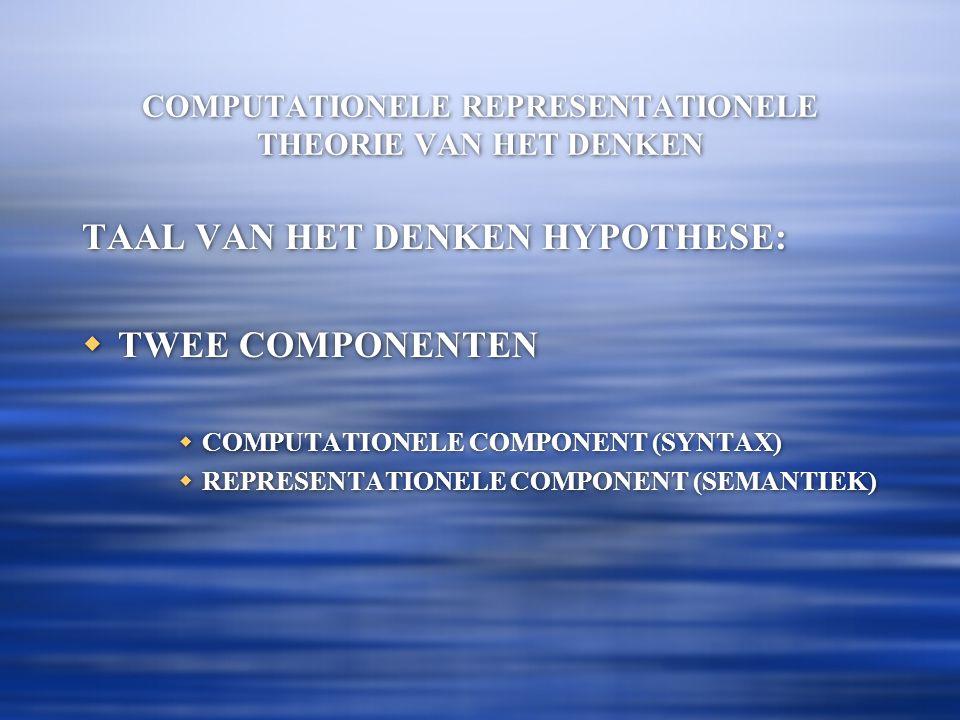COMPUTATIONELE REPRESENTATIONELE THEORIE VAN HET DENKEN  COMPUTATIE  STELLING: VOOR IEDER DENKEND SUBJECT X, EN EEN PROPOSITIONELE HOUDING, A DAT P, GELDT DAT ER EEN COMPUTATIONEEL DEFINIEERBARE RELATIE C BESTAAT, ZODANIG DAT:  X HEEFT PROPOSTIONELE HOUDING A DAT P, INDIEN EN ALLEEN INDIEN  ER EEN REPRESENTATIE BESTAAT DIE COMPUTATIONEEL BEREKEND KAN WORDEN IN X EN  DIE REPRESENTATIE BETEKENT DAT P.