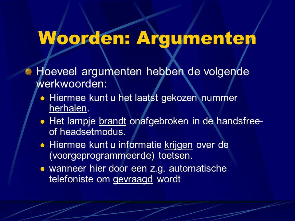 Woorden: Argumenten Hoeveel argumenten hebben de volgende werkwoorden: Hiermee kunt u het laatst gekozen nummer herhalen. Het lampje brandt onafgebrok