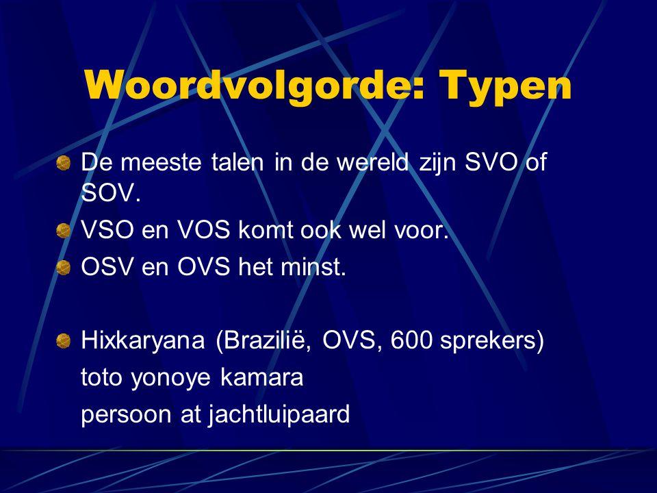 Woordvolgorde: Typen De meeste talen in de wereld zijn SVO of SOV. VSO en VOS komt ook wel voor. OSV en OVS het minst. Hixkaryana (Brazilië, OVS, 600