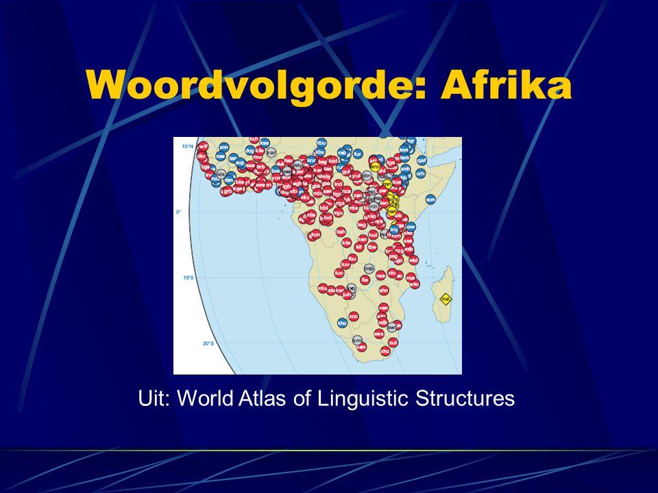Woordvolgorde: Afrika Uit: World Atlas of Linguistic Structures