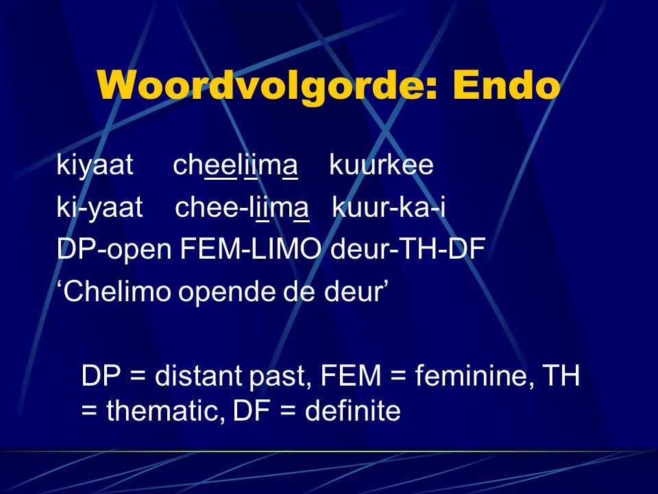 Woordvolgorde: Endo kiyaat cheeliima kuurkee ki-yaat chee-liima kuur-ka-i DP-open FEM-LIMO deur-TH-DF 'Chelimo opende de deur' DP = distant past, FEM