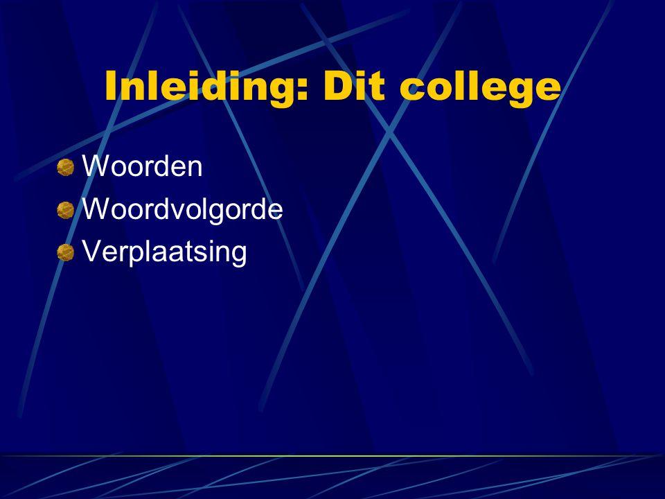 Inleiding: Dit college Woorden Woordvolgorde Verplaatsing